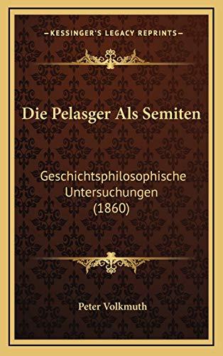 9781168585301: Die Pelasger ALS Semiten: Geschichtsphilosophische Untersuchungen (1860)