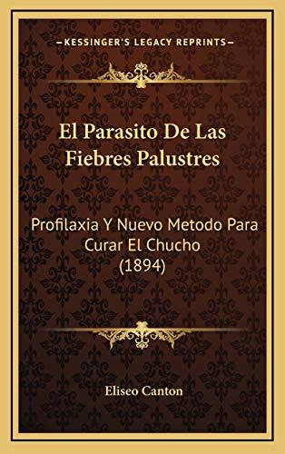 9781168588920: El Parasito de Las Fiebres Palustres: Profilaxia y Nuevo Metodo Para Curar El Chucho (1894)