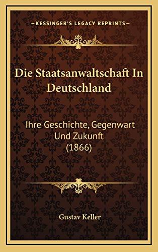 9781168589286: Die Staatsanwaltschaft In Deutschland: Ihre Geschichte, Gegenwart Und Zukunft (1866) (German Edition)
