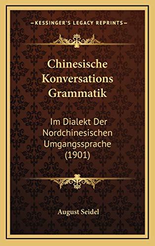 9781168590176: Chinesische Konversations Grammatik: Im Dialekt Der Nordchinesischen Umgangssprache (1901)