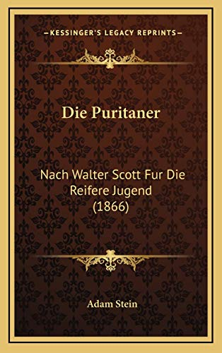 9781168594716: Die Puritaner: Nach Walter Scott Fur Die Reifere Jugend (1866)