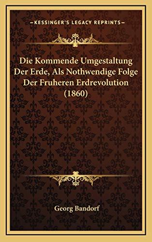 9781168595560: Die Kommende Umgestaltung Der Erde, ALS Nothwendige Folge Der Fruheren Erdrevolution (1860)
