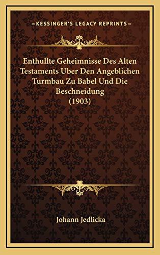 9781168596079: Enthullte Geheimnisse Des Alten Testaments Uber Den Angeblichen Turmbau Zu Babel Und Die Beschneidung (1903)
