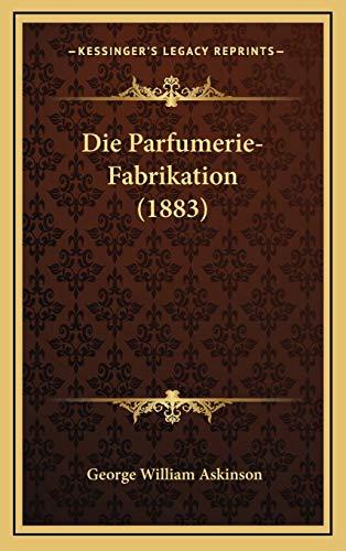 9781168598271: Die Parfumerie-Fabrikation (1883) (German Edition)