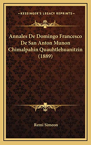 9781168600547: Annales de Domingo Francesco de San Anton Munon Chimalpahin Quauhtlehuanitzin (1889)