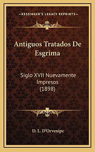 9781168602619: Antiguos Tratados De Esgrima: Siglo XVII Nuevamente Impresos (1898) (Spanish Edition)