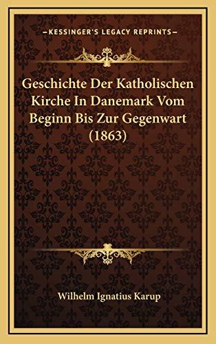 Geschichte Der Katholischen Kirche In Danemark Vom Beginn Bis Zur Gegenwart (1863) (German Edition) Karup, Wilhelm Ignatius