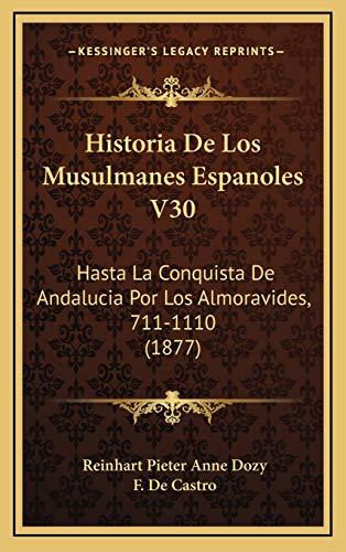 9781168611444: Historia De Los Musulmanes Espanoles V30: Hasta La Conquista De Andalucia Por Los Almoravides, 711-1110 (1877) (Spanish Edition)