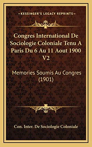 9781168611567: Congres International De Sociologie Coloniale Tenu A Paris Du 6 Au 11 Aout 1900 V2: Memories Soumis Au Congres (1901) (French Edition)