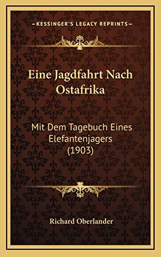 9781168613103: Eine Jagdfahrt Nach Ostafrika: Mit Dem Tagebuch Eines Elefantenjagers (1903) (German Edition)