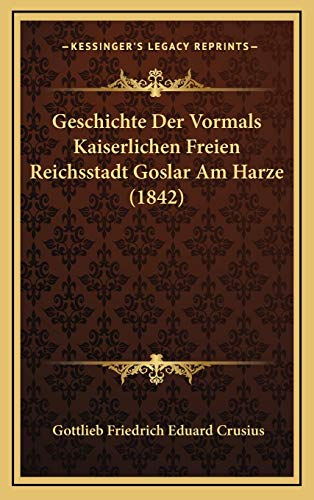 9781168620033: Geschichte Der Vormals Kaiserlichen Freien Reichsstadt Goslar Am Harze (1842)