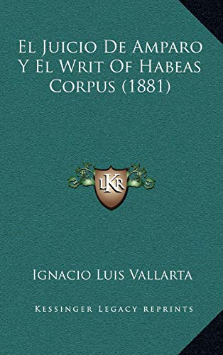 9781168621894: El Juicio de Amparo y El Writ of Habeas Corpus (1881) (Spanish Edition)