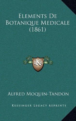 9781168623867: Elements de Botanique Medicale (1861) (French Edition)