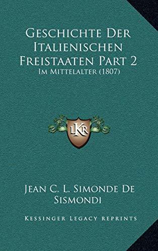 9781168626240: Geschichte Der Italienischen Freistaaten Part 2: Im Mittelalter (1807)