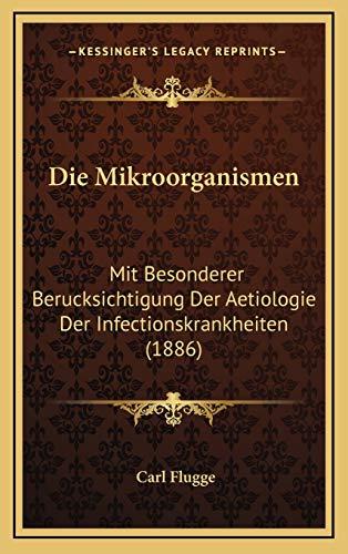 9781168632098: Die Mikroorganismen: Mit Besonderer Berucksichtigung Der Aetiologie Der Infectionskrankheiten (1886)