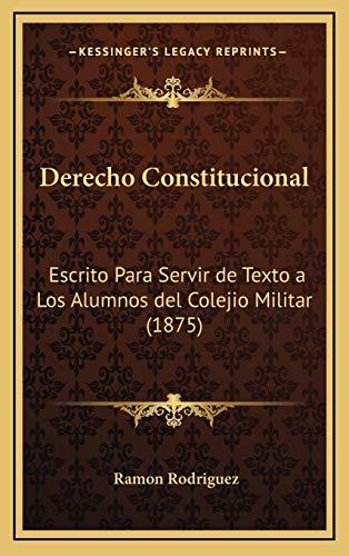 9781168633156: Derecho Constitucional: Escrito Para Servir de Texto a Los Alumnos del Colejio Militar (1875)