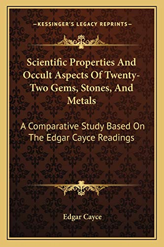 9781168633231: Scientific Properties And Occult Aspects Of Twenty-Two Gems, Stones, And Metals: A Comparative Study Based On The Edgar Cayce Readings