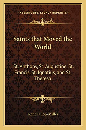 9781168633248: Saints that Moved the World: St. Anthony, St. Augustine, St. Francis, St. Ignatius, and St. Theresa