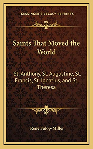9781168633262: Saints That Moved the World: St. Anthony, St. Augustine, St. Francis, St. Ignatius, and St. Theresa