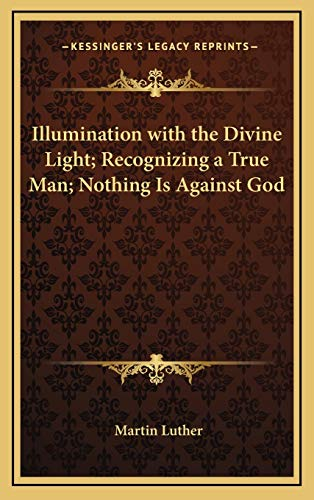 Illumination with the Divine Light; Recognizing a True Man; Nothing Is Against God (9781168635488) by Luther, Martin