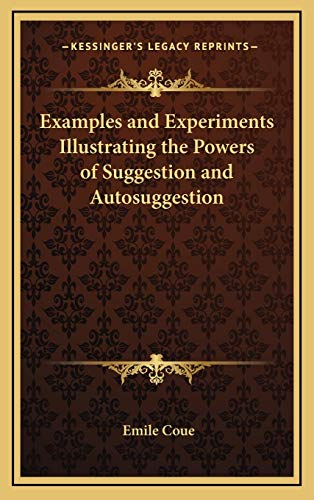 9781168636508: Examples and Experiments Illustrating the Powers of Suggestion and Autosuggestion