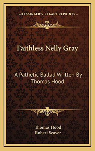 9781168641274: Faithless Nelly Gray: A Pathetic Ballad Written By Thomas Hood
