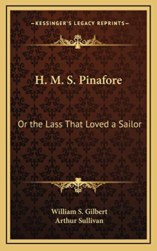 9781168643735: H. M. S. Pinafore: Or the Lass That Loved a Sailor