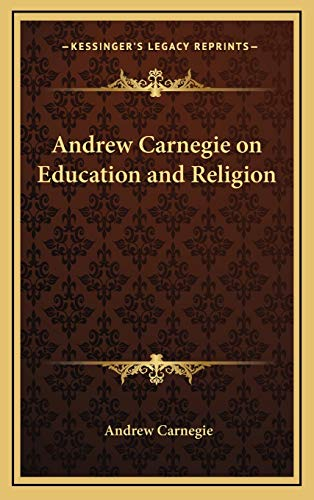 9781168648174: Andrew Carnegie on Education and Religion