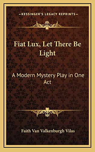 9781168652898: Fiat Lux, Let There Be Light: A Modern Mystery Play in One Act