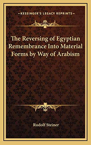 9781168654557: The Reversing of Egyptian Remembrance Into Material Forms by Way of Arabism