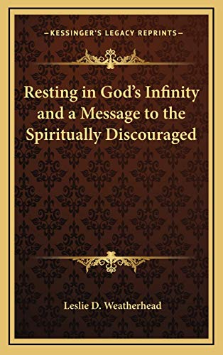Resting in God's Infinity and a Message to the Spiritually Discouraged (9781168655042) by Leslie D. Weatherhead