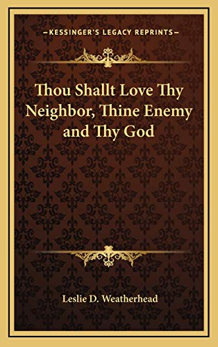 9781168657459: Thou Shallt Love Thy Neighbor, Thine Enemy and Thy God