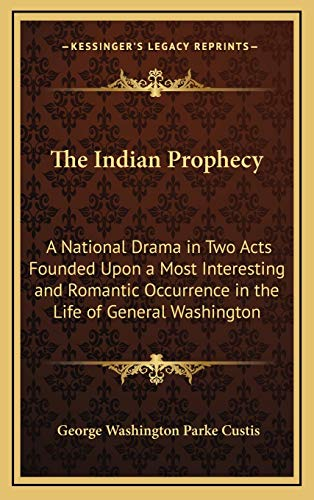 9781168658425: The Indian Prophecy: A National Drama in Two Acts Founded Upon a Most Interesting and Romantic Occurrence in the Life of General Washington