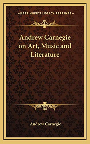 9781168659422: Andrew Carnegie on Art, Music and Literature