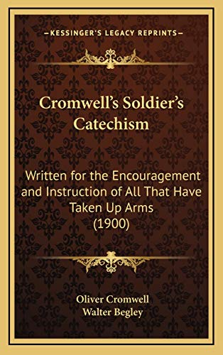 9781168660534: Cromwell's Soldier's Catechism: Written for the Encouragement and Instruction of All That Have Taken Up Arms (1900)