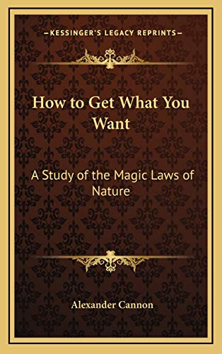 9781168663207: How to Get What You Want: A Study of the Magic Laws of Nature