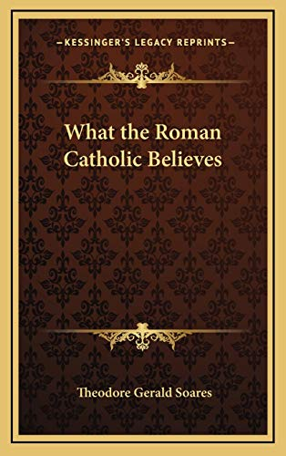 What the Roman Catholic Believes (1168663857) by Soares, Theodore Gerald