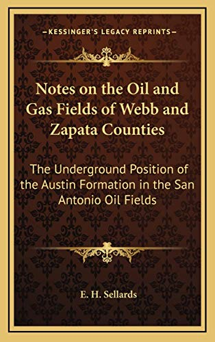 9781168664365: Notes on the Oil and Gas Fields of Webb and Zapata Counties: The Underground Position of the Austin Formation in the San Antonio Oil Fields
