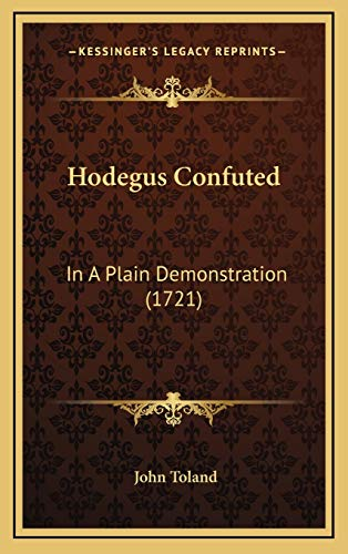 Hodegus Confuted: In A Plain Demonstration (1721) (1168669448) by John Toland