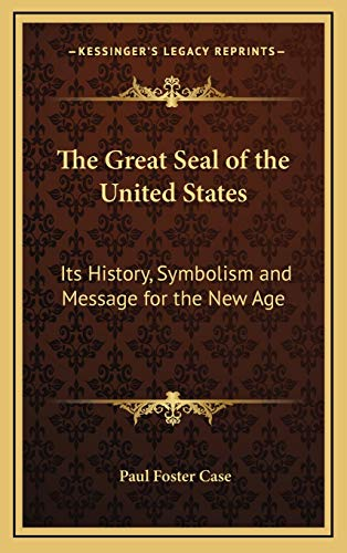 9781168671110: The Great Seal of the United States: Its History, Symbolism and Message for the New Age