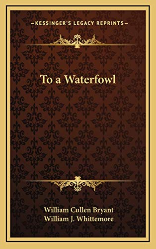 To a Waterfowl (9781168672360) by William Cullen Bryant
