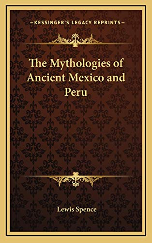 9781168672407: The Mythologies of Ancient Mexico and Peru