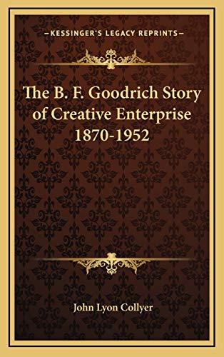 9781168672704: The B. F. Goodrich Story of Creative Enterprise 1870-1952
