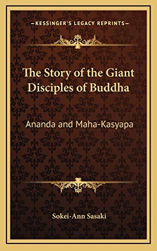 9781168673626: The Story of the Giant Disciples of Buddha: Ananda and Maha-Kasyapa