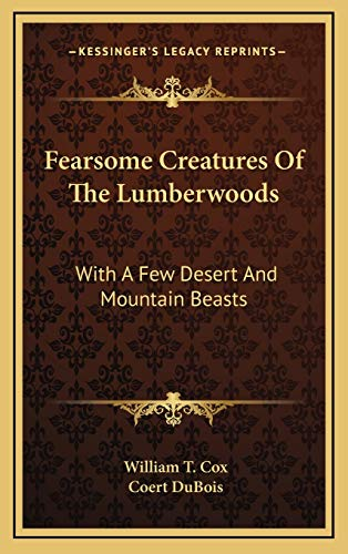 9781168673800: Fearsome Creatures Of The Lumberwoods: With A Few Desert And Mountain Beasts