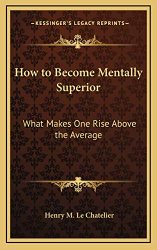 9781168674104: How to Become Mentally Superior: What Makes One Rise Above the Average