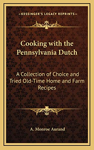 9781168676238: Cooking with the Pennsylvania Dutch: A Collection of Choice and Tried Old-Time Home and Farm Recipes