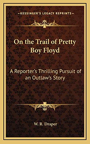 9781168676429: On the Trail of Pretty Boy Floyd: A Reporter's Thrilling Pursuit of an Outlaw's Story