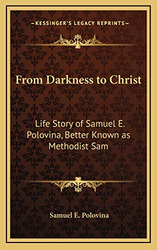 9781168676634: From Darkness to Christ: Life Story of Samuel E. Polovina, Better Known as Methodist Sam