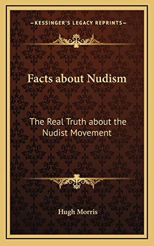 9781168676740: Facts about Nudism: The Real Truth about the Nudist Movement